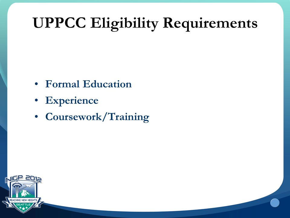 UPPCC Eligibility Requirements Formal Education Experience Coursework/Training