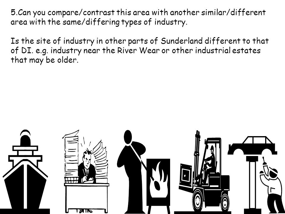 5.Can you compare/contrast this area with another similar/different area with the same/differing types of industry. Is the site of industry in other p