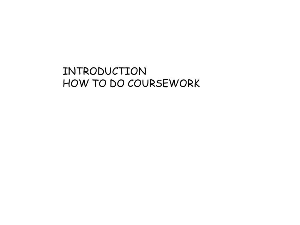 INTRODUCTION HOW TO DO COURSEWORK