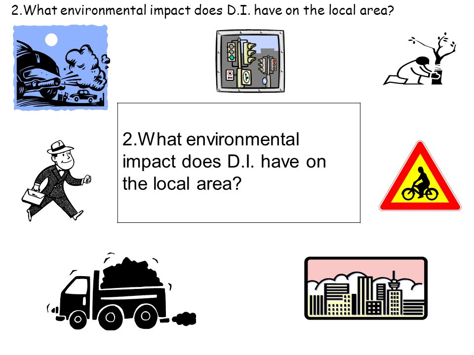 2.What environmental impact does D.I. have on the local area?