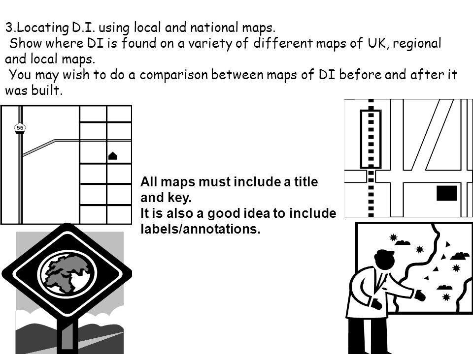 3.Locating D.I. using local and national maps. Show where DI is found on a variety of different maps of UK, regional and local maps. You may wish to d