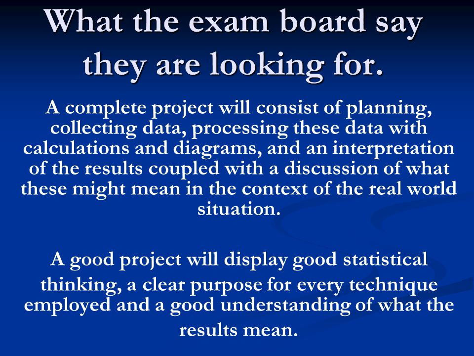 What the exam board say they are looking for. A complete project will consist of planning, collecting data, processing these data with calculations an
