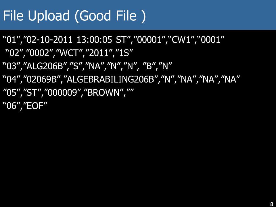 "File Upload (Good File ) ""01"",""02-10-2011 13:00:05 ST"",""00001"",""CW1"",""0001"" ""02"",""0002"",""WCT"",""2011"",""1S"" ""03"",""ALG206B"",""S"",""NA"",""N"",""N"", ""B"",""N"" ""04"