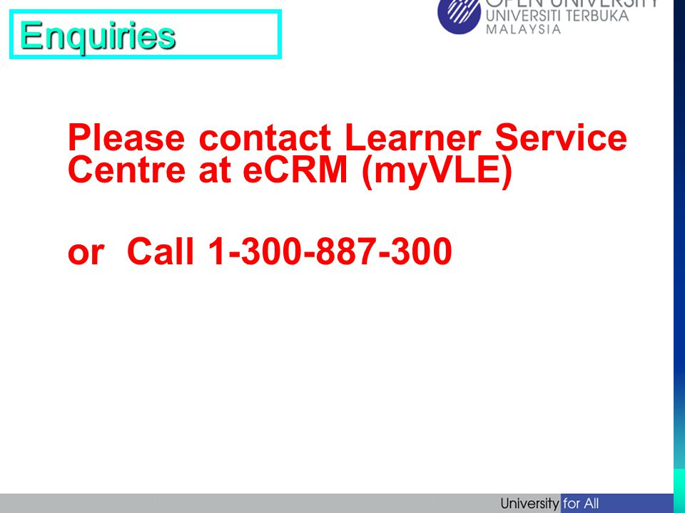 Enquiries Please contact Learner Service Centre at eCRM (myVLE) or Call 1-300-887-300