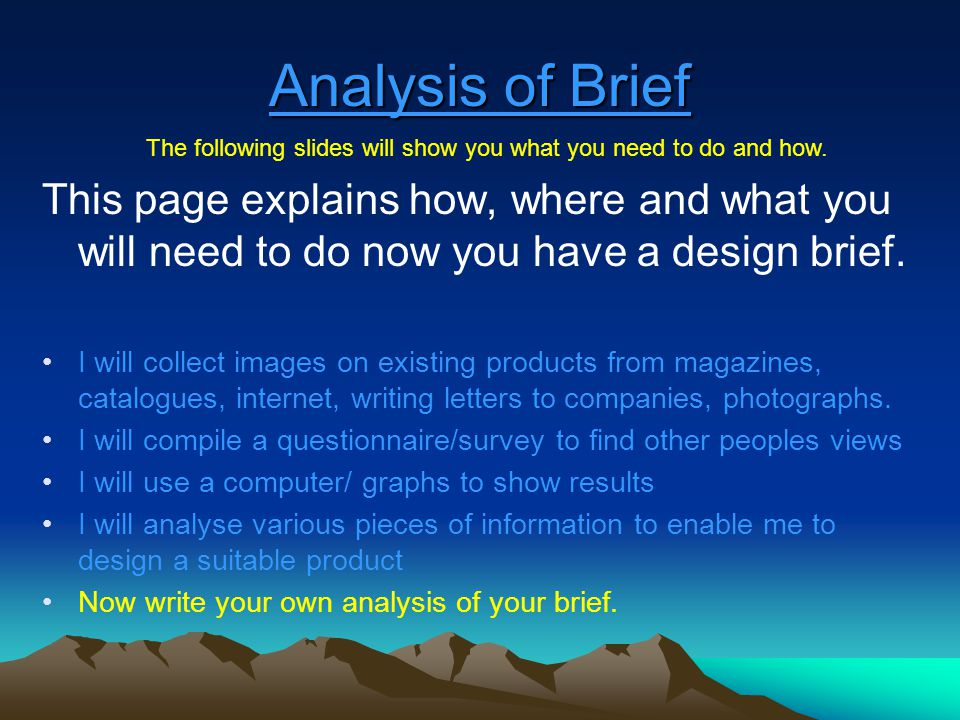 Analysis of Brief This page explains how, where and what you will need to do now you have a design brief. I will collect images on existing products f