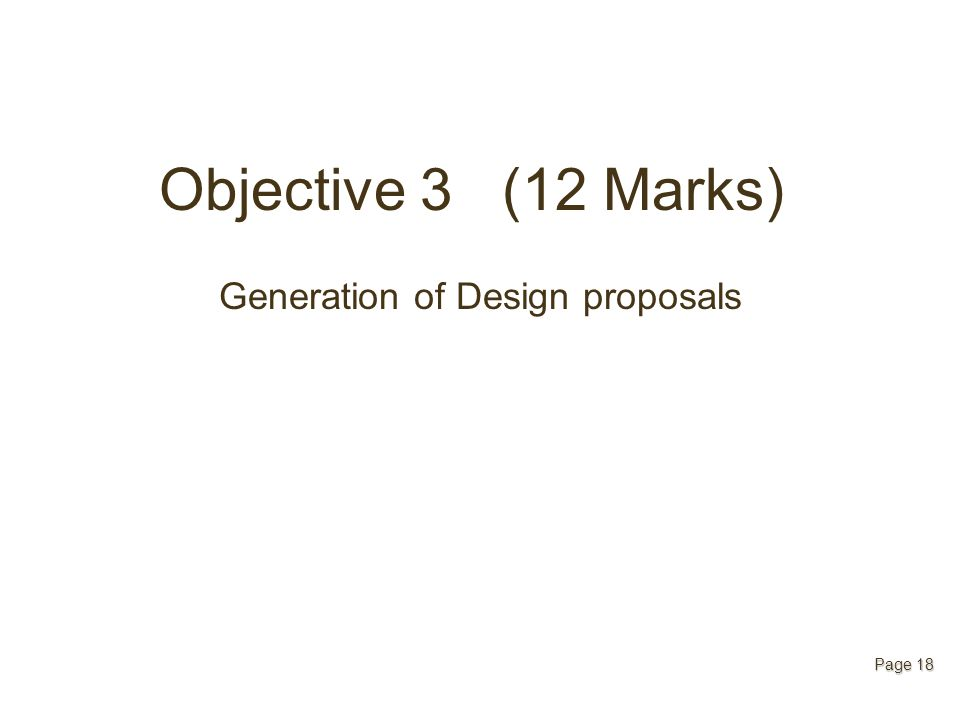 Objective 3 (12 Marks) Generation of Design proposals Page 18