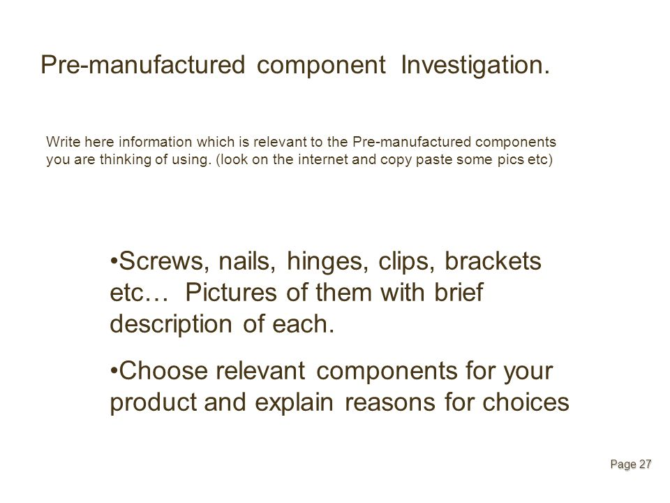 Pre-manufactured component Investigation. Write here information which is relevant to the Pre-manufactured components you are thinking of using. (look