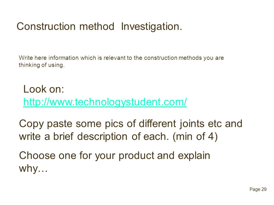 Construction method Investigation. Write here information which is relevant to the construction methods you are thinking of using. Page 29 Look on: ht
