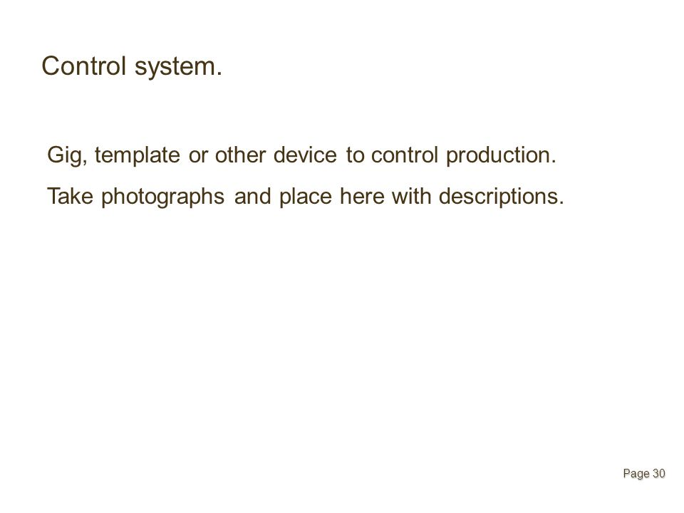 Control system. Gig, template or other device to control production. Take photographs and place here with descriptions. Page 30