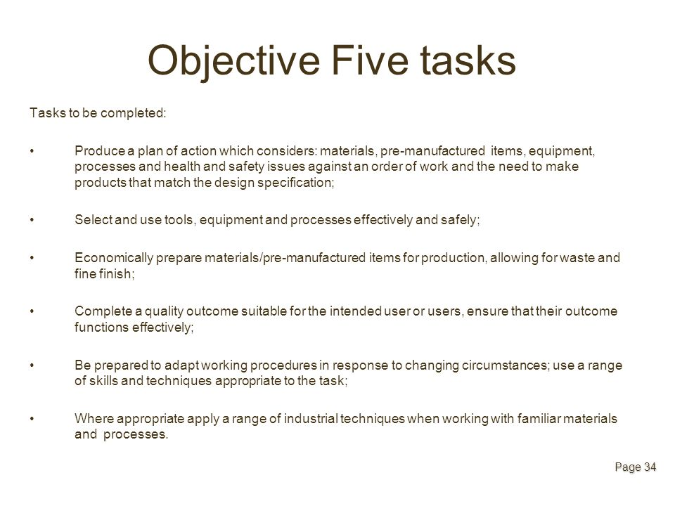 Objective Five tasks Tasks to be completed: Produce a plan of action which considers: materials, pre-manufactured items, equipment, processes and heal