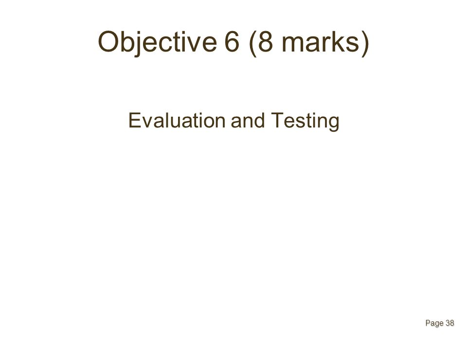 Objective 6 (8 marks) Evaluation and Testing Page 38