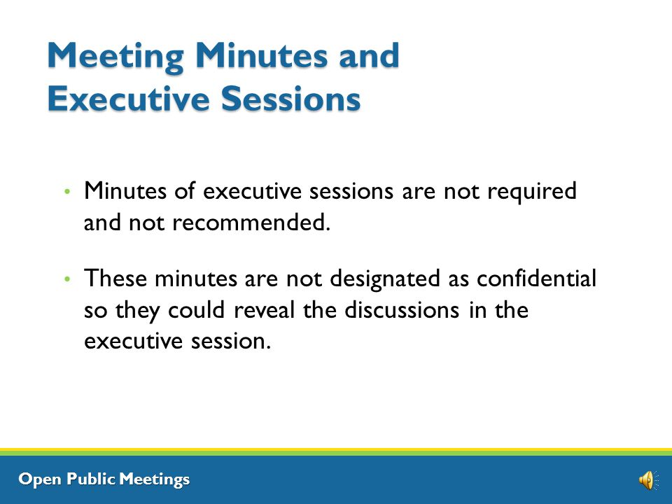 Open Public Meetings Meeting Minutes RCW 42.32.030 requires that minutes be taken for all regular and special meetings and made available for public inspection.