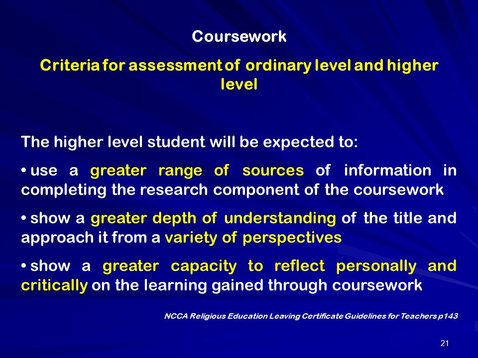 21 Coursework Criteria for assessment of ordinary level and higher level The higher level student will be expected to: use a greater range of sources