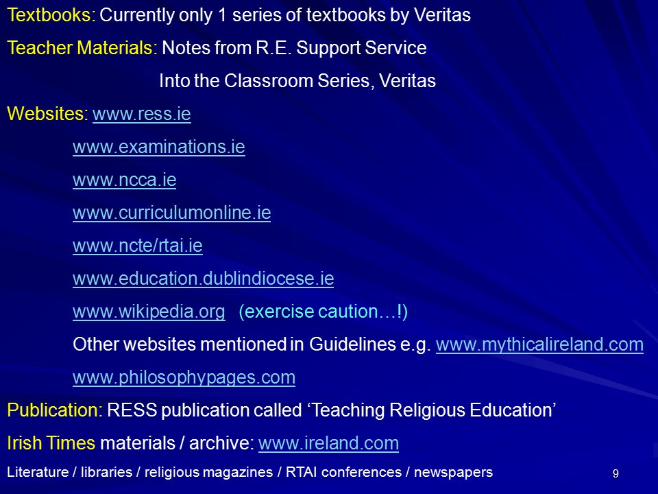 9 Textbooks: Currently only 1 series of textbooks by Veritas Teacher Materials: Notes from R.E. Support Service Into the Classroom Series, Veritas Web