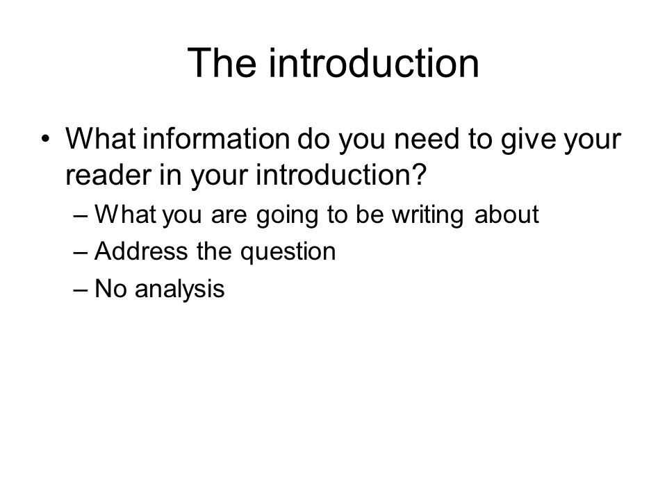 The introduction What information do you need to give your reader in your introduction.