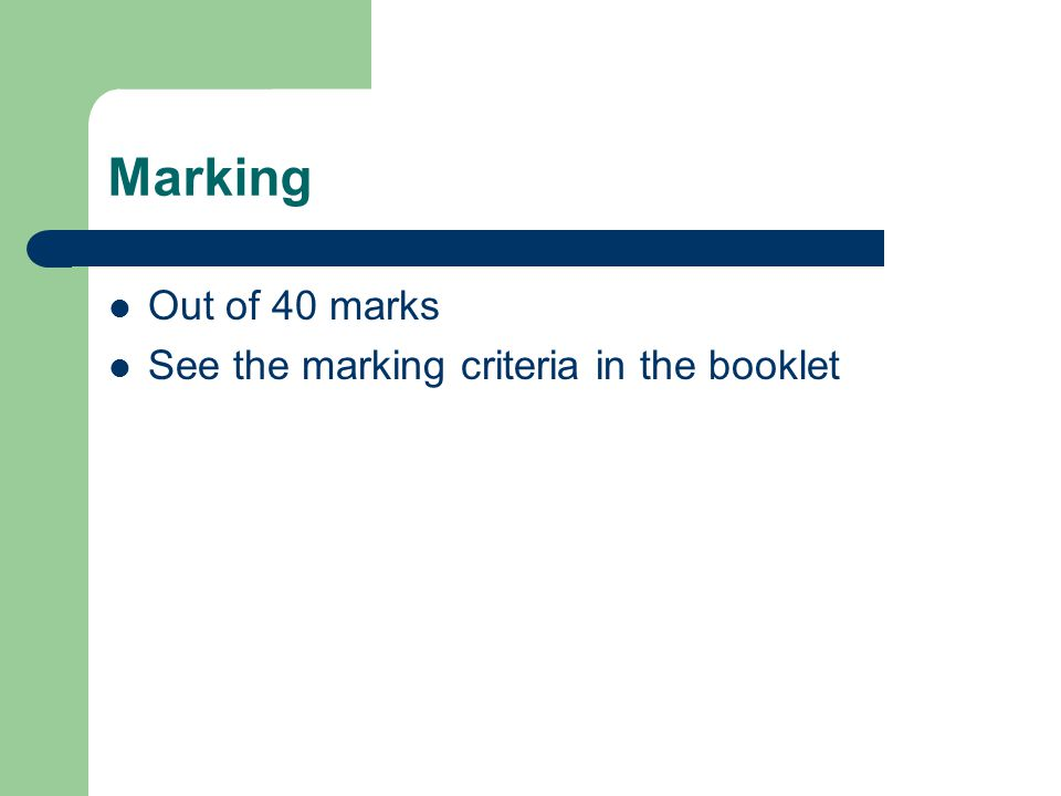 Marking Out of 40 marks See the marking criteria in the booklet