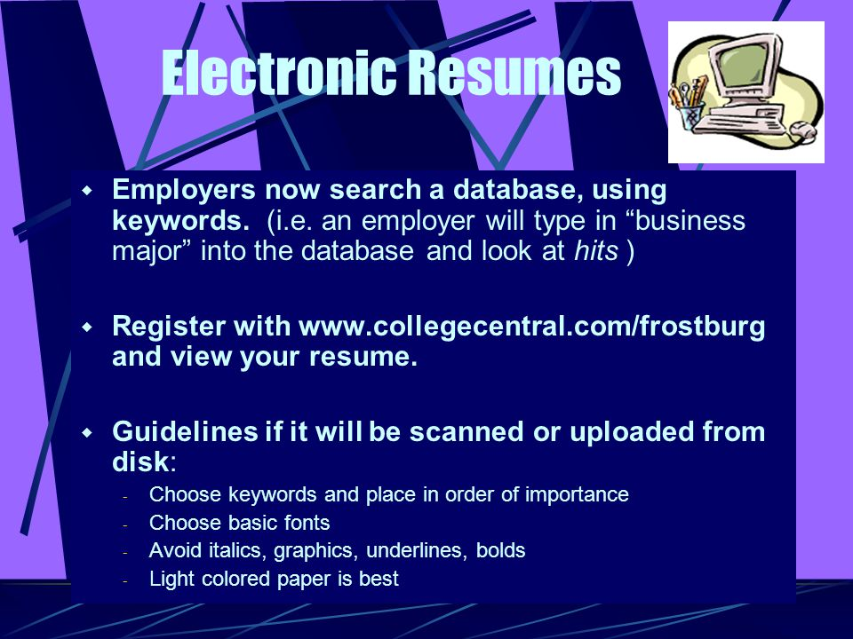 Electronic Resumes  Employers now search a database, using keywords.