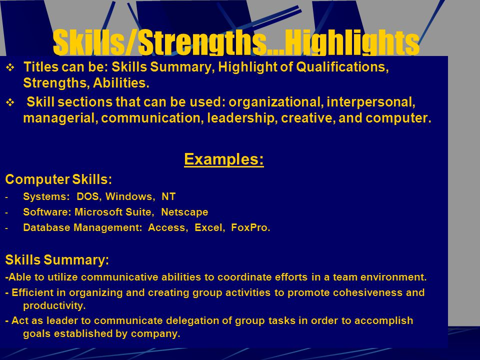 Skills/Strengths…Highlights  Titles can be: Skills Summary, Highlight of Qualifications, Strengths, Abilities.
