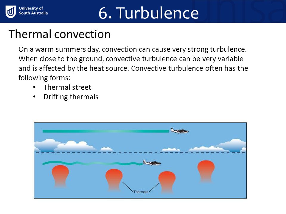 6. Turbulence Thermal convection On a warm summers day, convection can cause very strong turbulence. When close to the ground, convective turbulence c