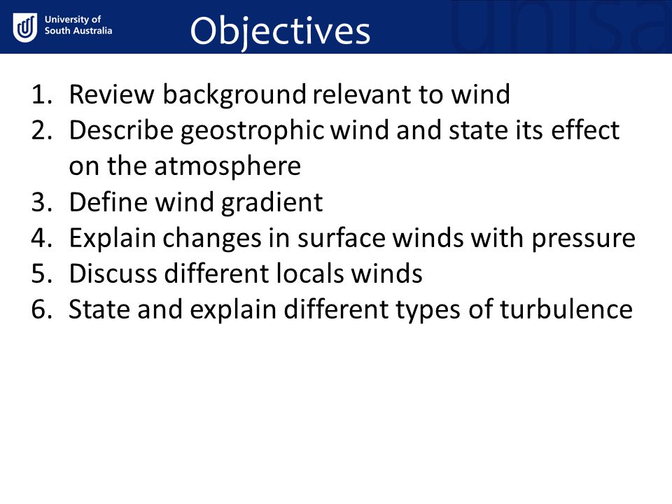 Objectives 1.Review background relevant to wind 2.Describe geostrophic wind and state its effect on the atmosphere 3.Define wind gradient 4.Explain ch