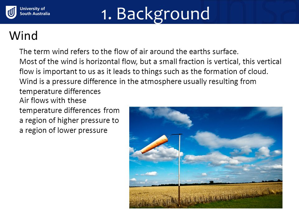 1. Background Wind The term wind refers to the flow of air around the earths surface. Most of the wind is horizontal flow, but a small fraction is ver