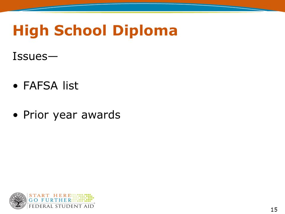 High School Diploma Issues— FAFSA list Prior year awards 15