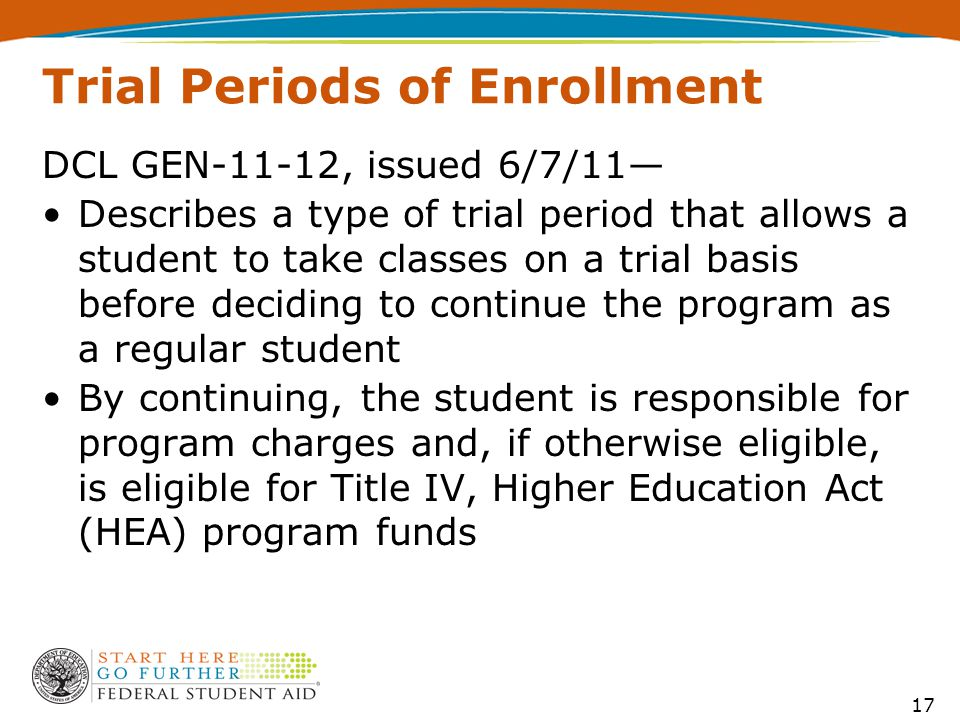Trial Periods of Enrollment DCL GEN-11-12, issued 6/7/11— Describes a type of trial period that allows a student to take classes on a trial basis befo