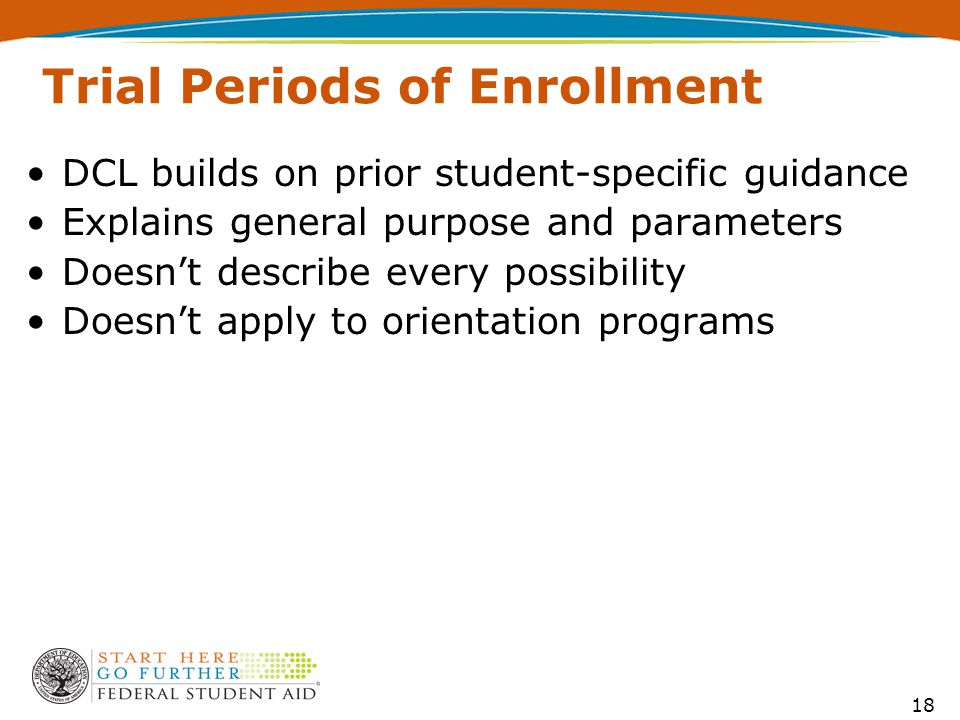 Trial Periods of Enrollment DCL builds on prior student-specific guidance Explains general purpose and parameters Doesn't describe every possibility D