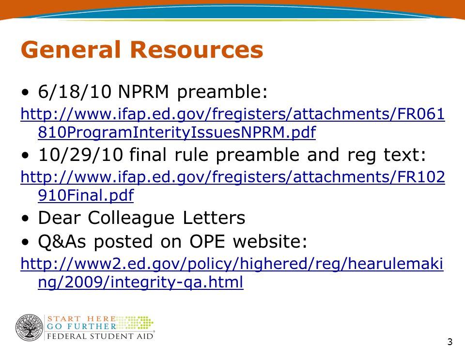 General Resources 6/18/10 NPRM preamble: http://www.ifap.ed.gov/fregisters/attachments/FR061 810ProgramInterityIssuesNPRM.pdf 10/29/10 final rule prea