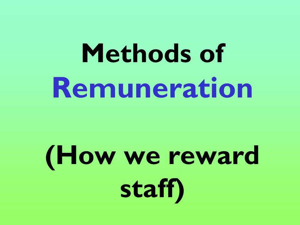 Methods of Remuneration (How we reward staff)