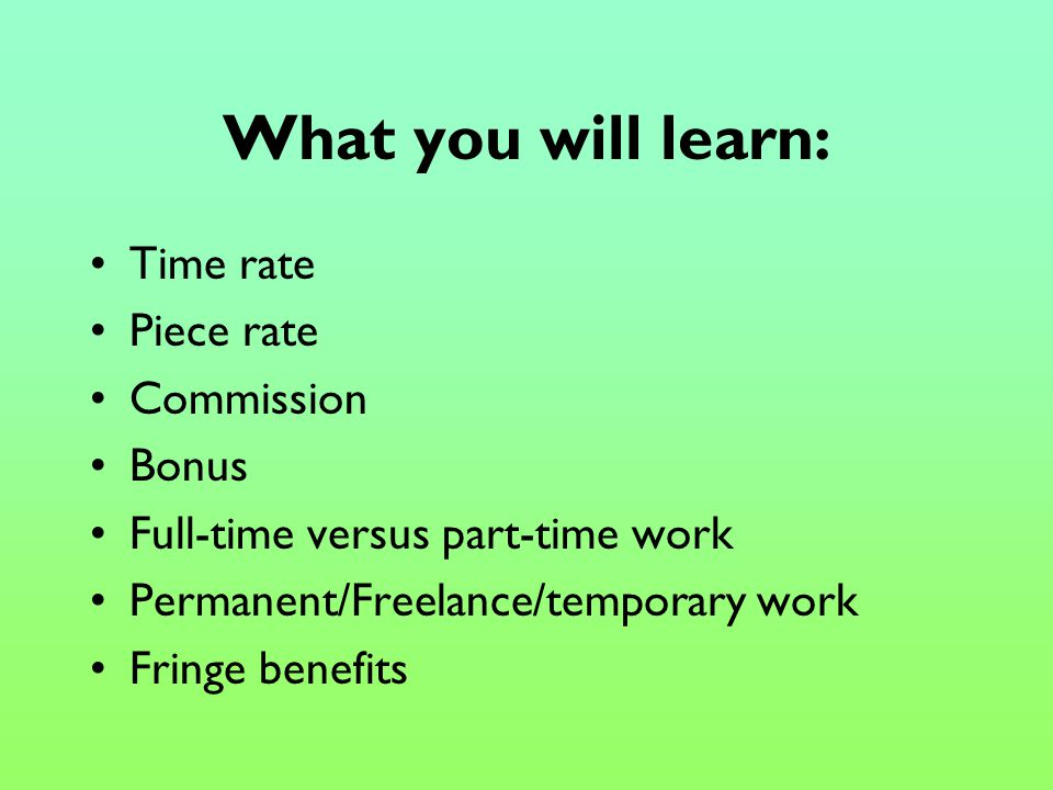 Remuneration: How Employees are Rewarded at Work Decisions: Full time or Part time.