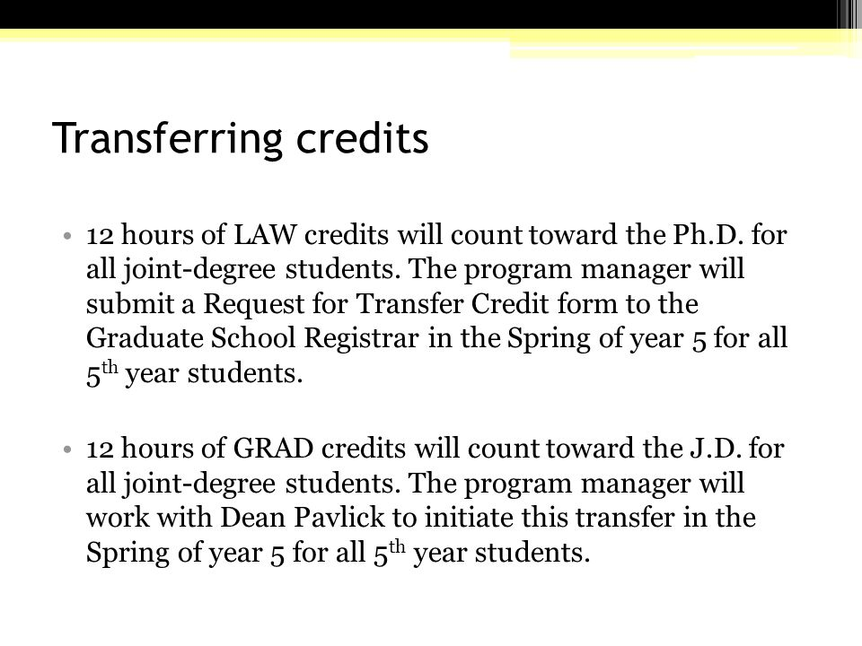 Transferring credits 12 hours of LAW credits will count toward the Ph.D.