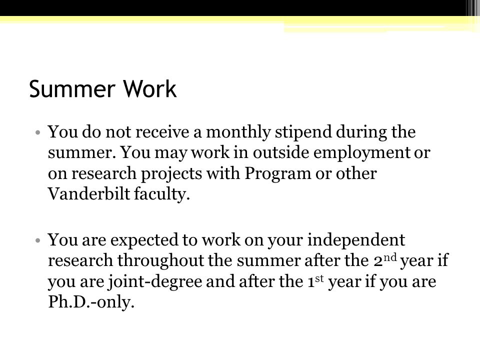 Summer Work You do not receive a monthly stipend during the summer.
