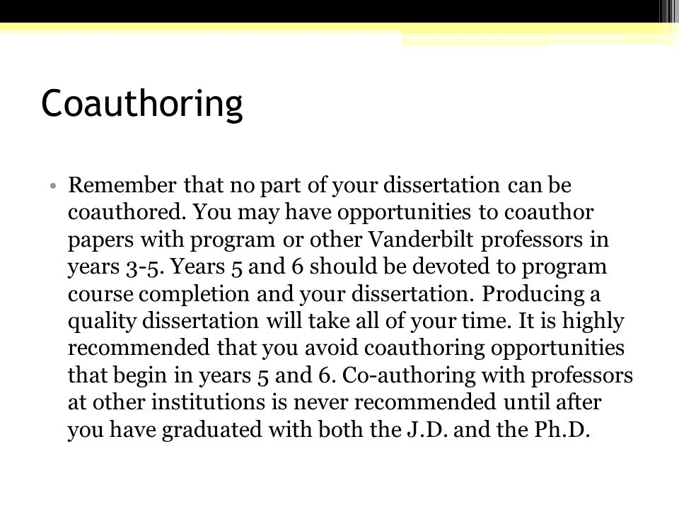 Coauthoring Remember that no part of your dissertation can be coauthored.