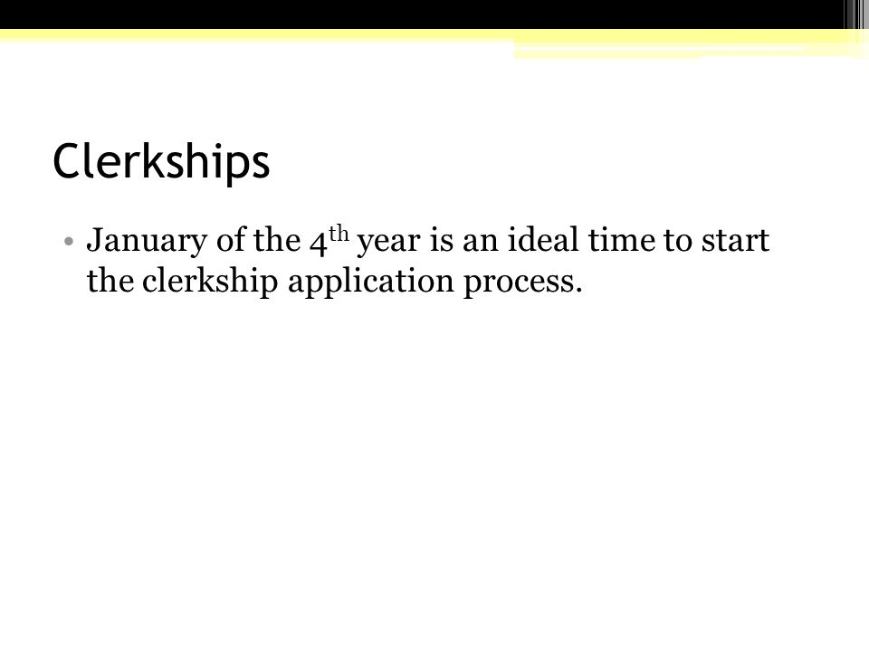 Clerkships January of the 4 th year is an ideal time to start the clerkship application process.