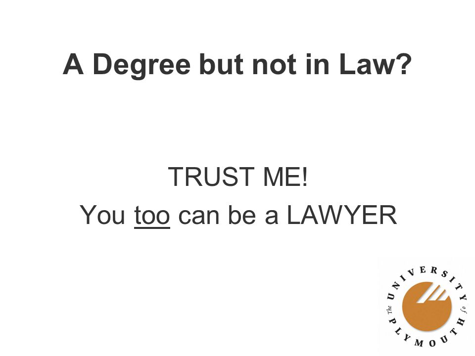 A Degree but not in Law? TRUST ME! You too can be a LAWYER