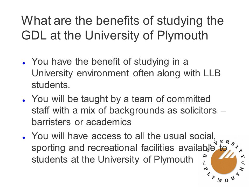 What are the benefits of studying the GDL at the University of Plymouth l You have the benefit of studying in a University environment often along wit