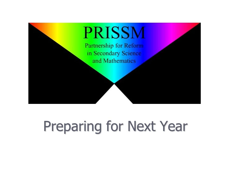 PRiSSM Goals Revisited ► A Common vision for HQLT in Secondary Mathematics and Science ► Improved Student Learning ► Professional Learning Communities ► A Plan for Continuous Improvement