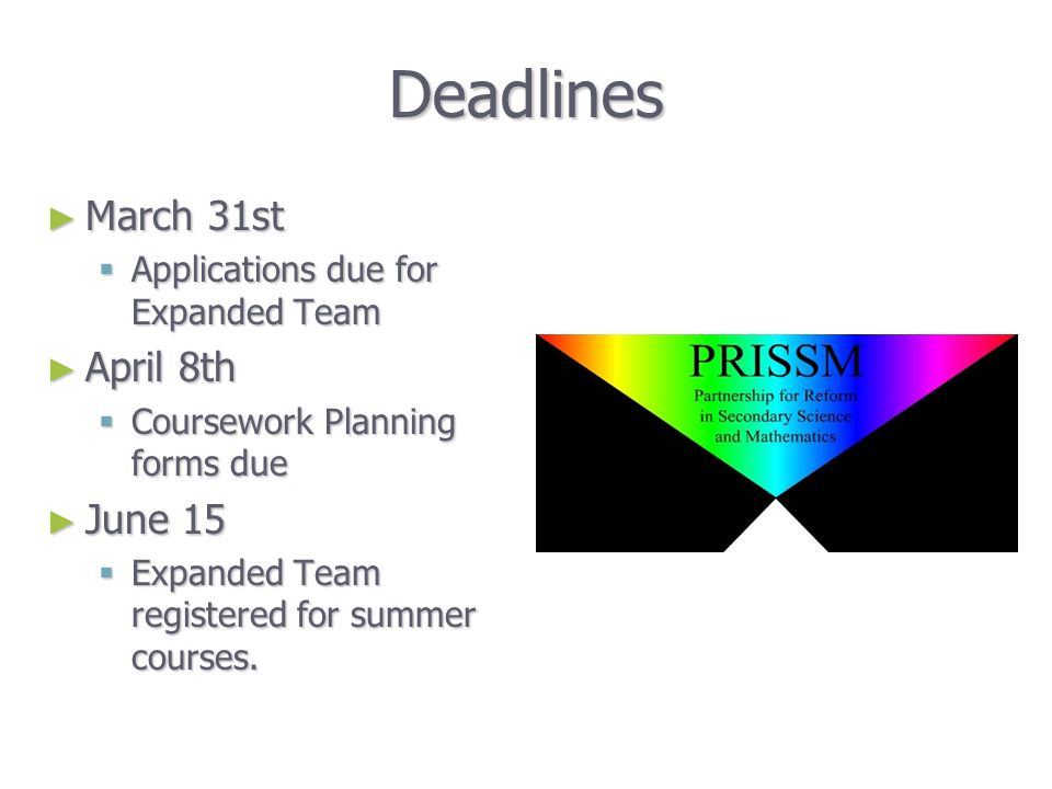 Deadlines ► March 31st  Applications due for Expanded Team ► April 8th  Coursework Planning forms due ► June 15  Expanded Team registered for summer courses.