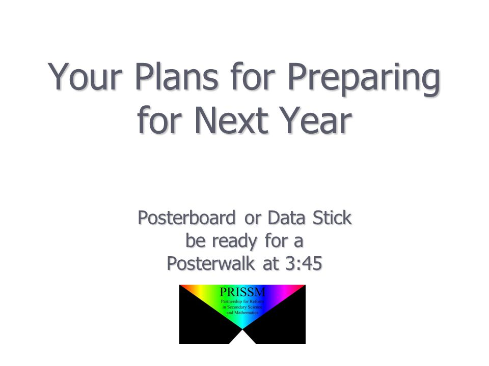 Your Plans for Preparing for Next Year Posterboard or Data Stick be ready for a Posterwalk at 3:45