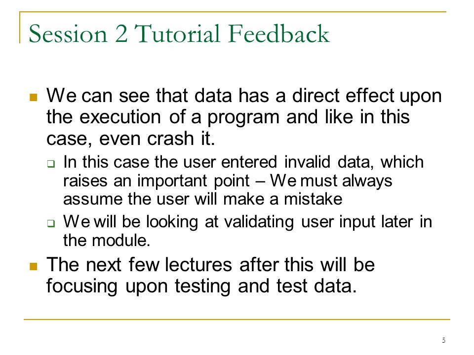 5 Session 2 Tutorial Feedback We can see that data has a direct effect upon the execution of a program and like in this case, even crash it.