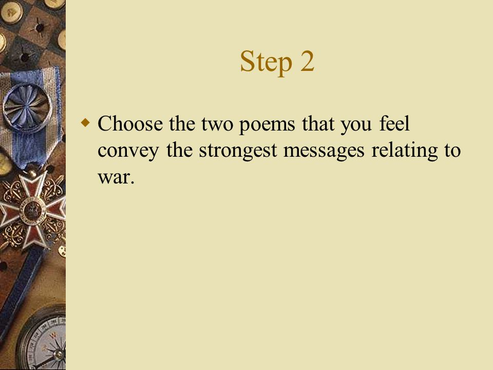 Step 2  Choose the two poems that you feel convey the strongest messages relating to war.