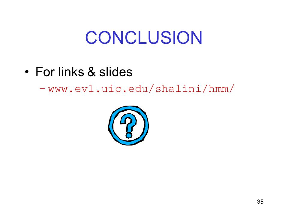 35 CONCLUSION For links & slides –www.evl.uic.edu/shalini/hmm/