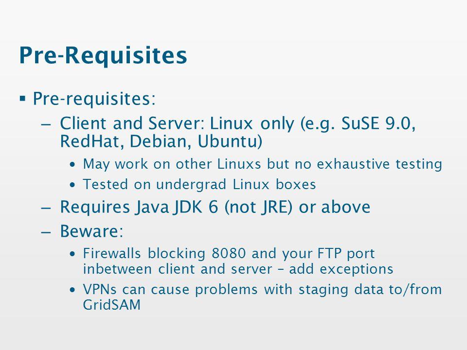 Pre-Requisites  Pre-requisites: – Client and Server: Linux only (e.g.