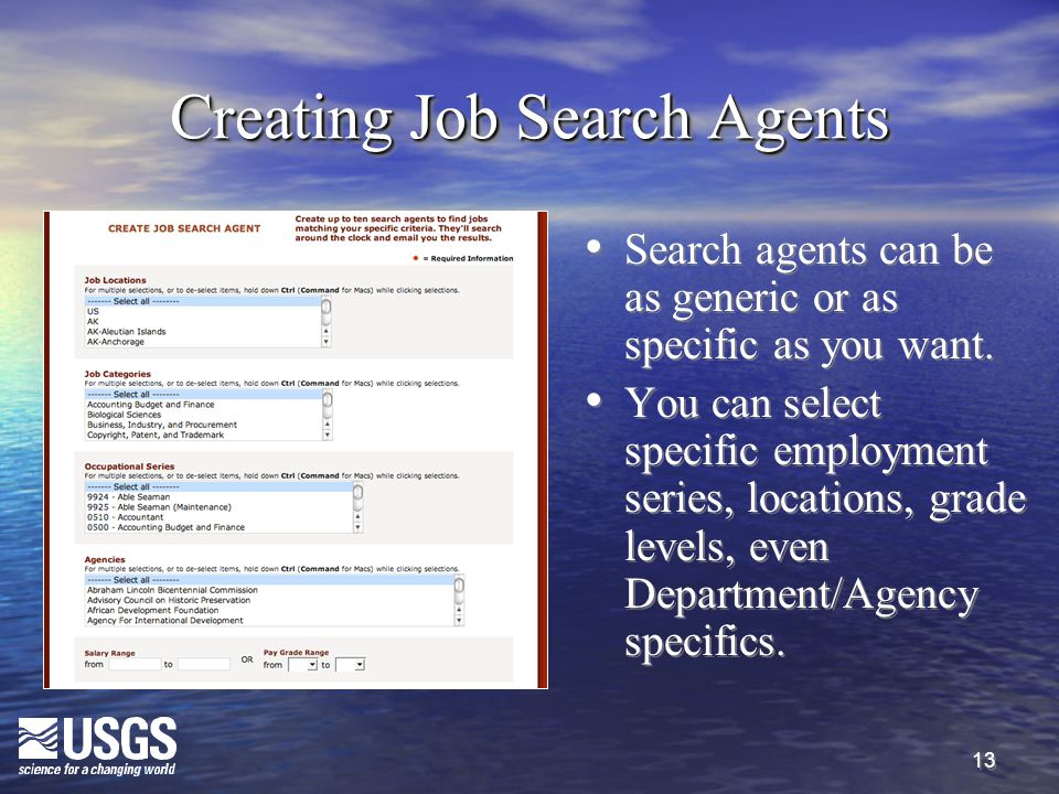 13 Creating Job Search Agents Search agents can be as generic or as specific as you want.