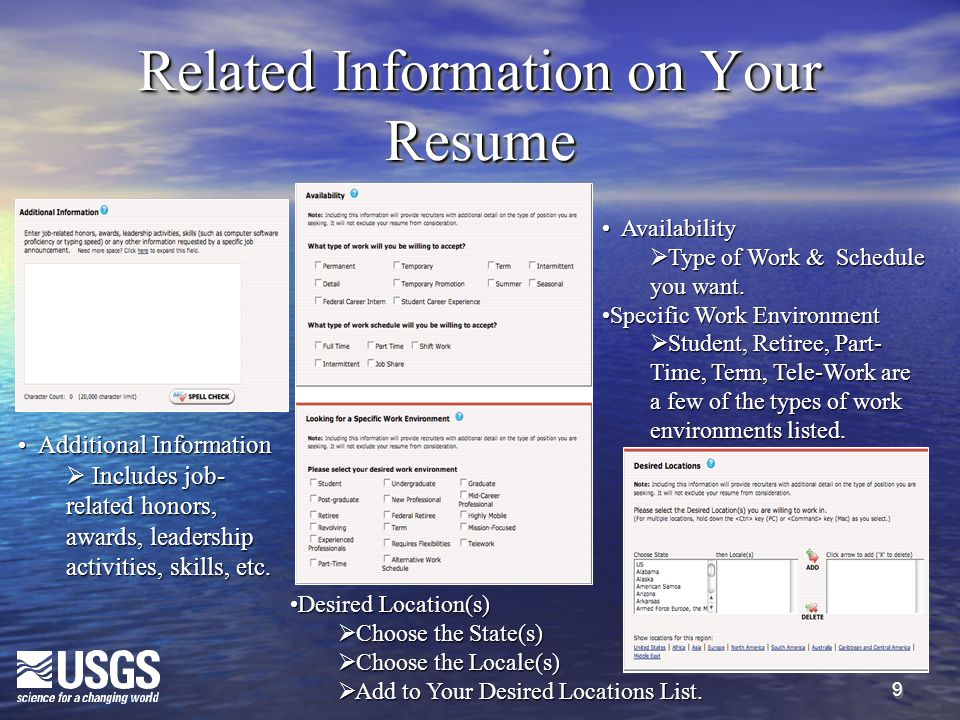 9 Related Information on Your Resume Availability Availability  Type of Work & Schedule you want. Specific Work EnvironmentSpecific Work Environment