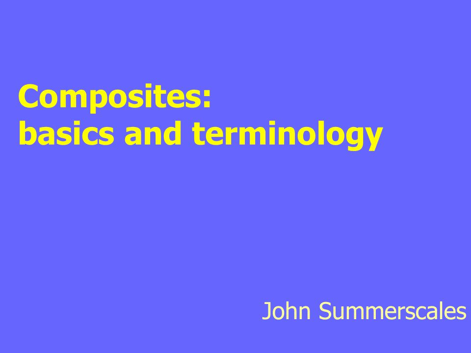 Composites: basics and terminology John Summerscales