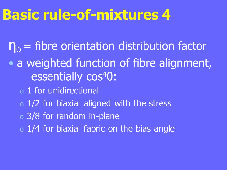Basic rule-of-mixtures 4 η O = fibre orientation distribution factor a weighted function of fibre alignment, essentially cos 4 θ: o 1 for unidirection