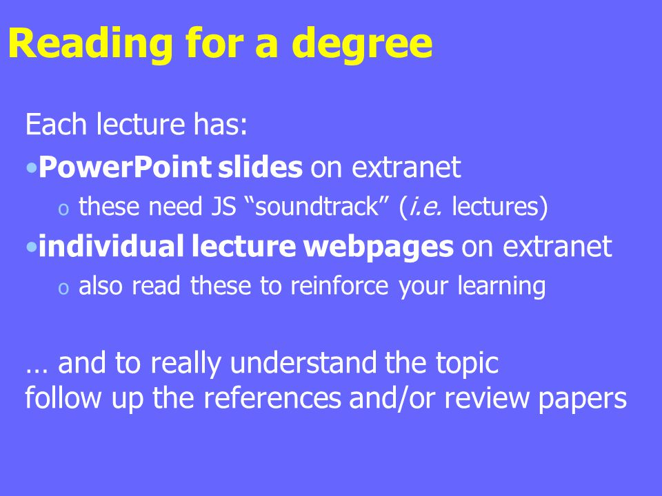 Reading for a degree Each lecture has: PowerPoint slides on extranet o these need JS soundtrack (i.e.