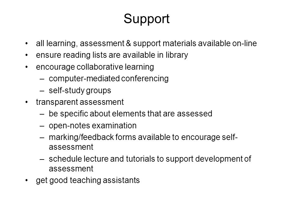 Support all learning, assessment & support materials available on-line ensure reading lists are available in library encourage collaborative learning